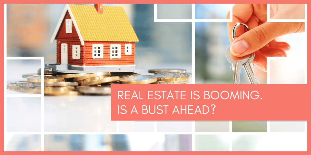 real-estate-is-booming-is-a-bust-ahead